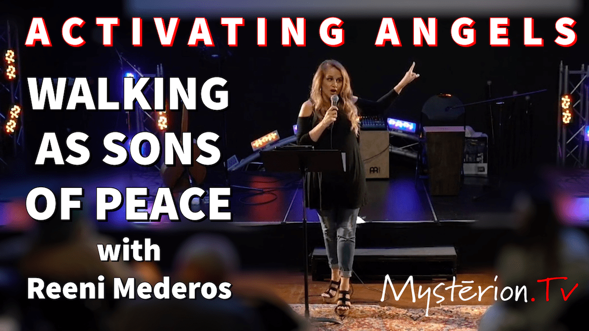 Activating Your Angels – Walking as Sons of Peace with Reeni Mederos