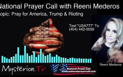 Urgent National Prayer Call for America, Trump & Riots with Reeni Mederos www.nationalprayercall.com