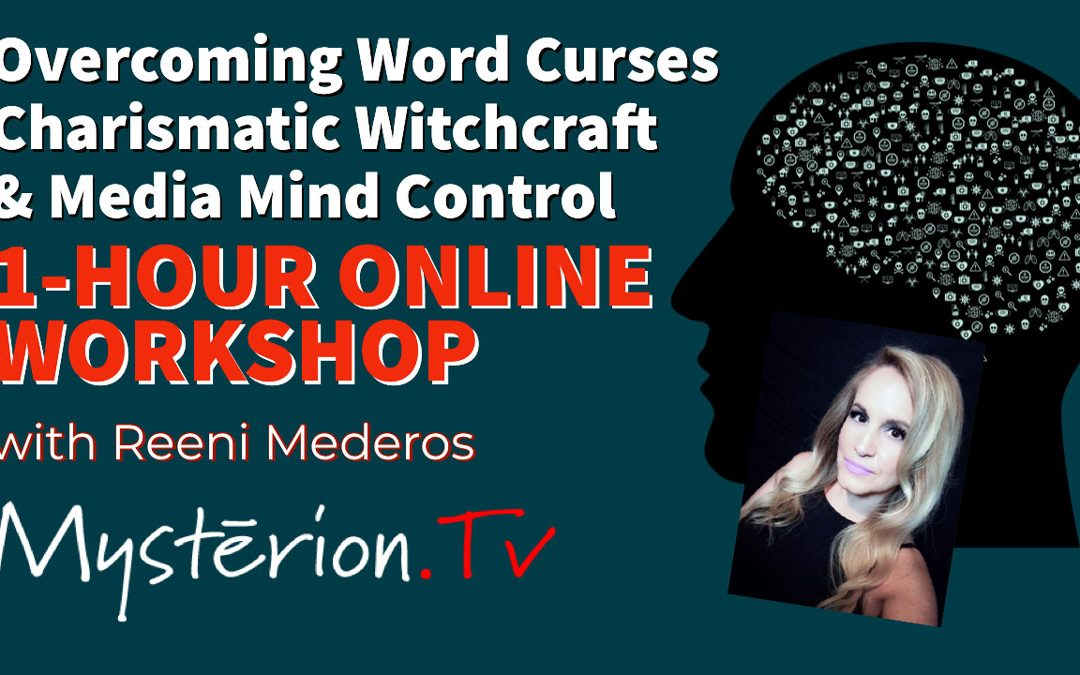 Overcoming Word Curses, Charismatic Witchcraft and Media Mind Control Online Workshop with Reeni Mederos