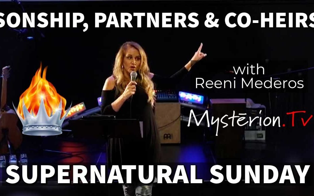 Sonship, Partners & Co-Heirs in Christ and Spontaneous Worship with Reeni Mederos