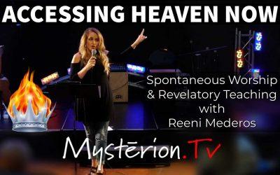 Accessing Heaven Now: Spontaneous Worship & Revelatory Kingdom Mysteries with Reeni Mederos