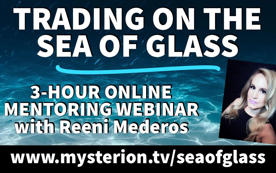 Trading on the Sea of Glass 3-Hour Mentoring Webinar with Reeni Mederos