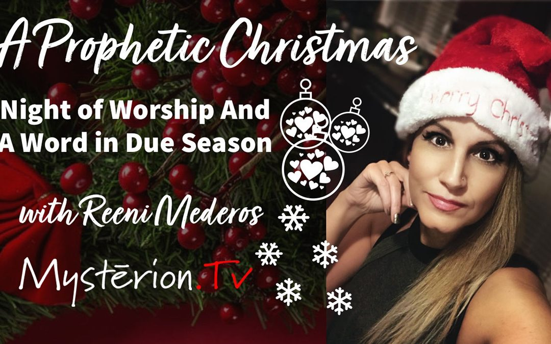 A Prophetic Christmas Night of Worship and Word in Due Season with Reeni Mederos