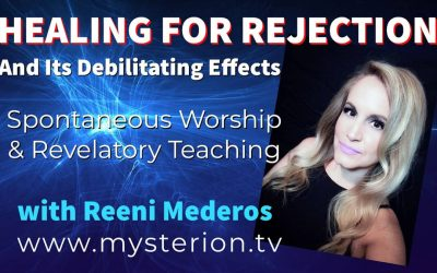 Healing For Rejection and Its Debilitating Effects – Video Teaching with Reeni Mederos