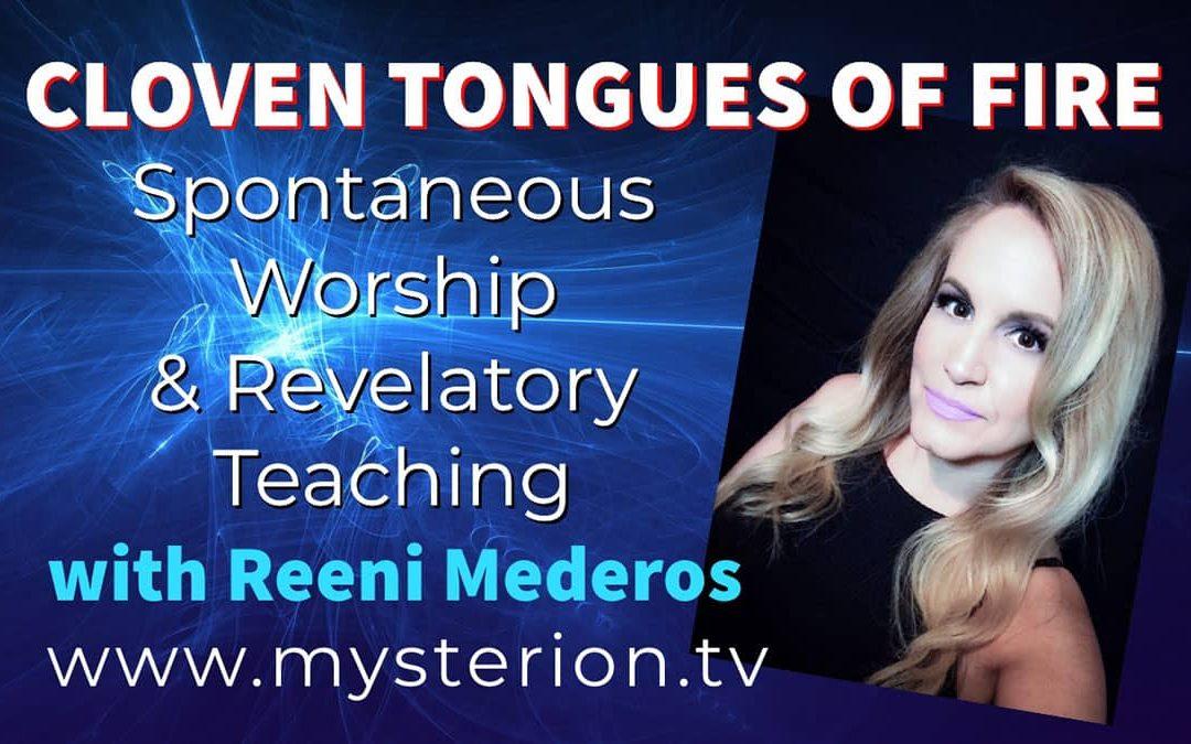 Cloven Tongues of Fire Revelatory Teaching and Spontaneous Worship with Reeni Mederos