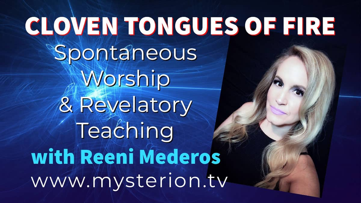 Cloven Tongues of Fire Revelatory Teaching and Spontaneous Worship with Reeni Mederos
