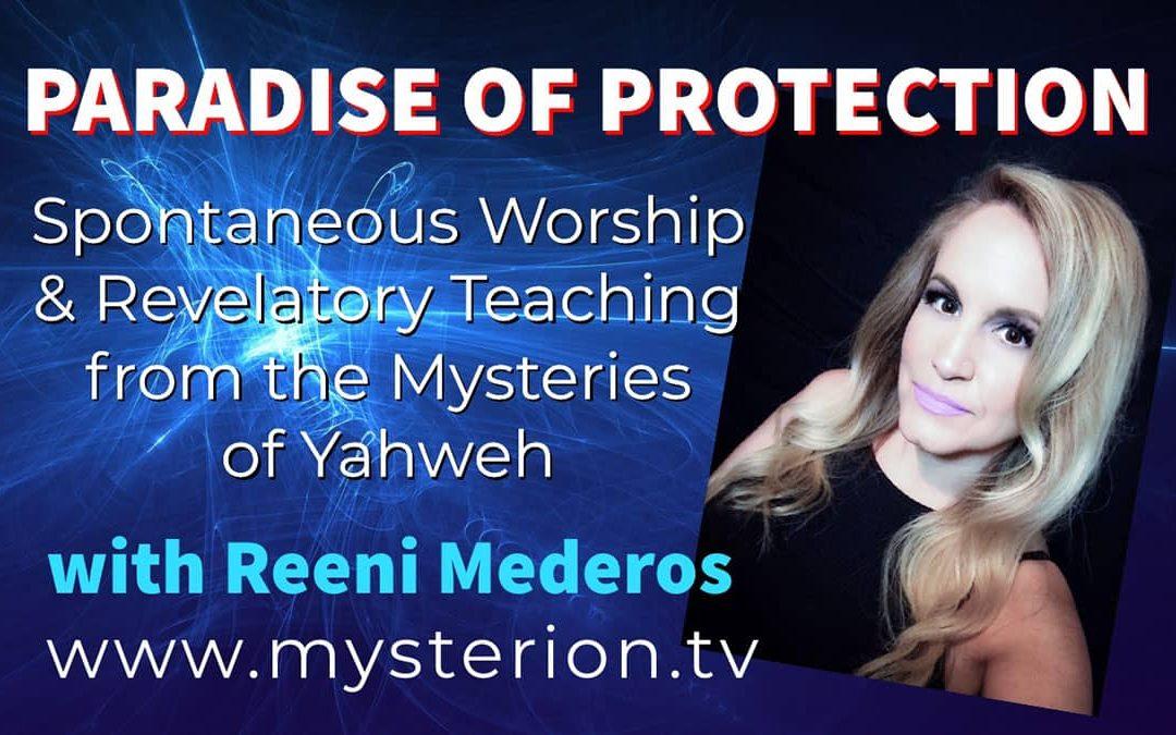Paradise of Protection – Sunday Night Live with Reeni Mederos – Spontaneous Worship and Revelatory Teaching