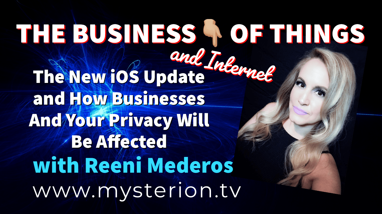 The Business and Internet of Things, the New iOS Update and Its Effects – with Reeni Mederos