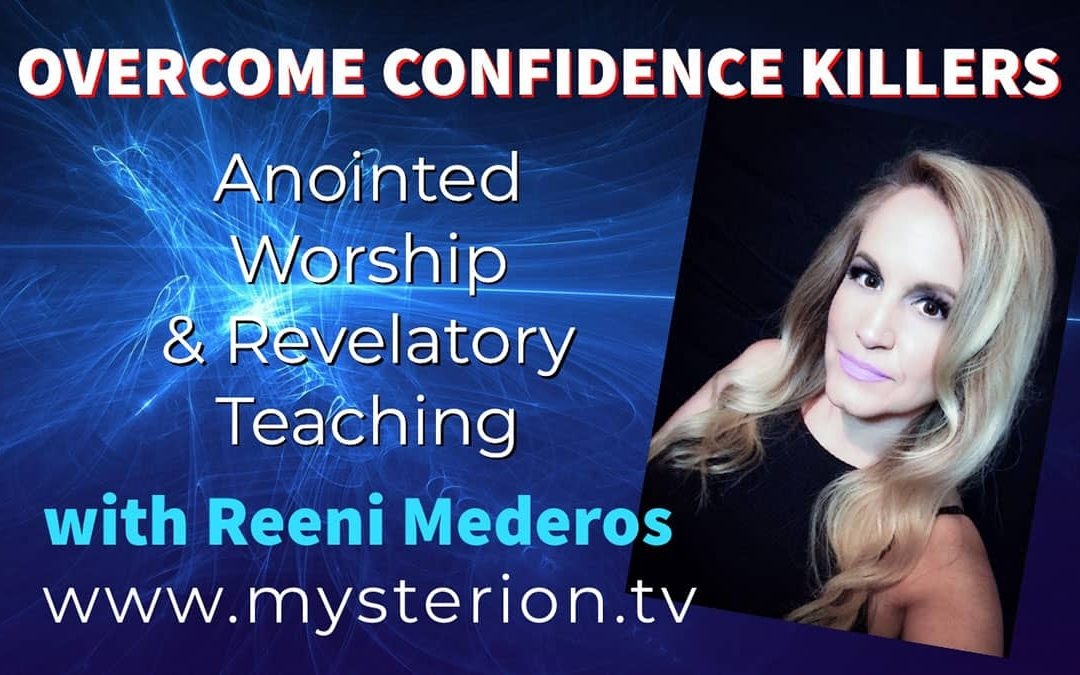 Overcome Confidence Killers – Real Talk and a Heart to Heart Video Teaching with Reeni Mederos