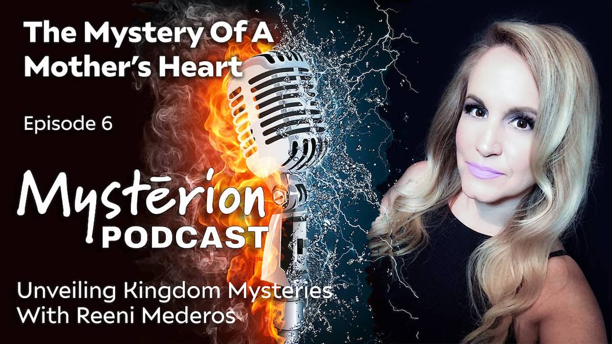 The Mystery of a Mother's Heart – Happy Mother's Day from Reeni Mederos – Mysterion Podcast, Episode 6