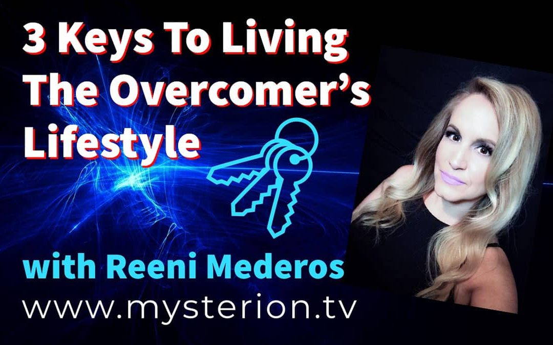3 Keys To Living The Overcomer's Lifestyle with Reeni Mederos