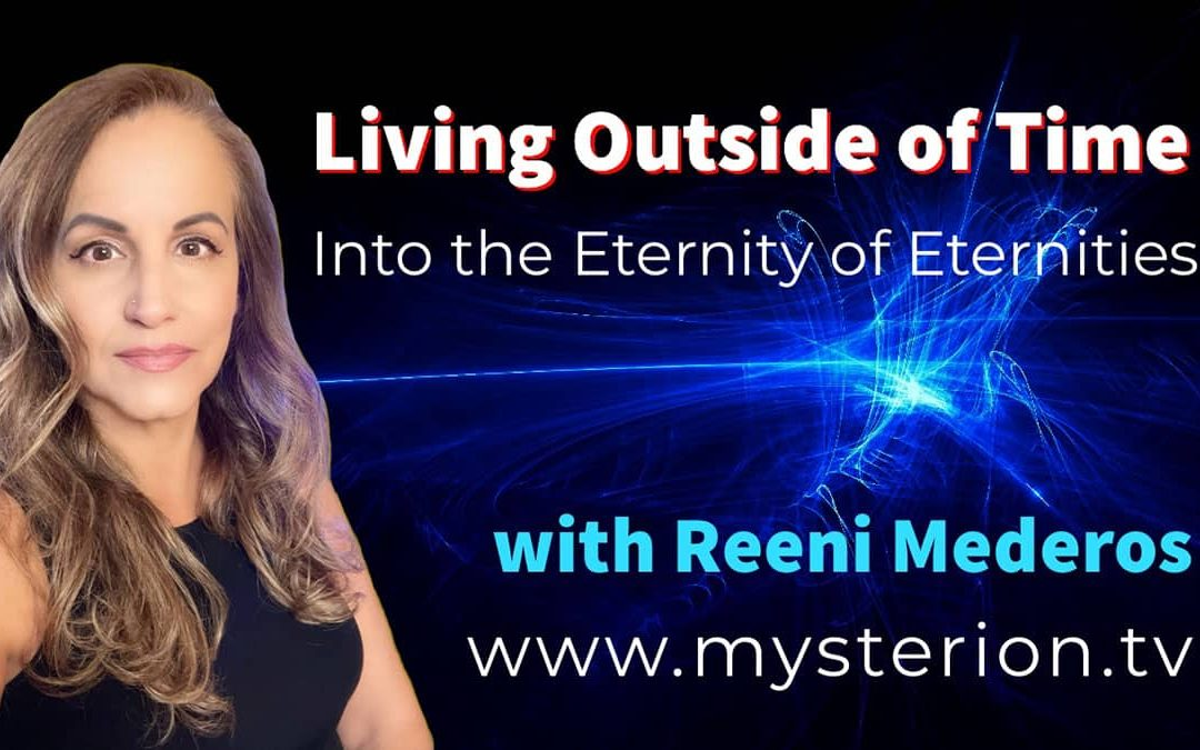 Living Outside of Time Into The Eternity of Eternities – Worship Encounter & Teaching with Reeni Mederos