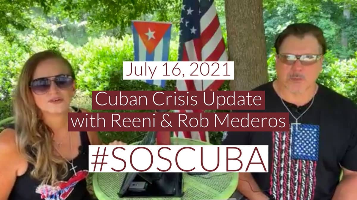 Cuban Crisis Update with Reeni & Rob Mederos – July 16, 2021
